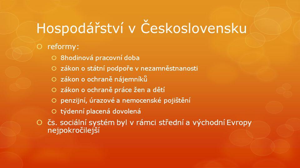 Hospodářství v Československu  reformy:  8hodinová pracovní doba  zákon o státní podpoře v nezamněstnanosti  zákon o ochraně nájemníků  zákon o o