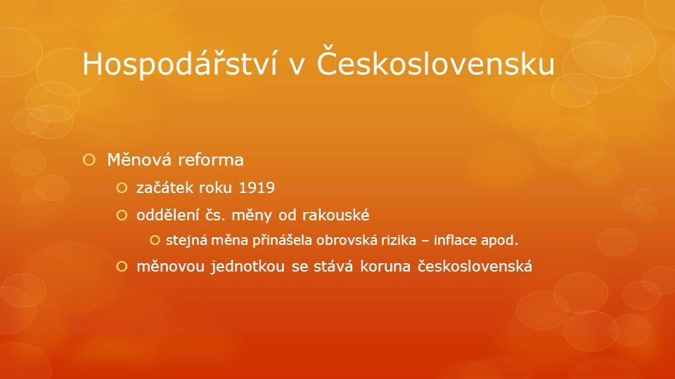 Hospodářství v Československu  Měnová reforma  začátek roku 1919  oddělení čs. měny od rakouské  stejná měna přinášela obrovská rizika – inflace a