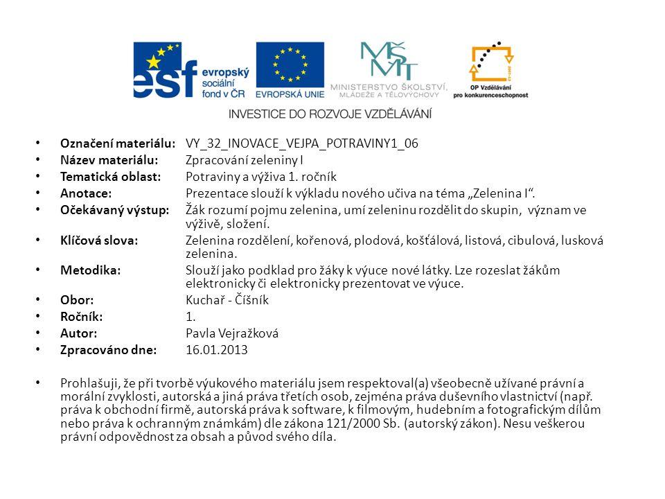 Označení materiálu: VY_32_INOVACE_VEJPA_POTRAVINY1_06 Název materiálu:Zpracování zeleniny I Tematická oblast:Potraviny a výživa 1. ročník Anotace: Pre