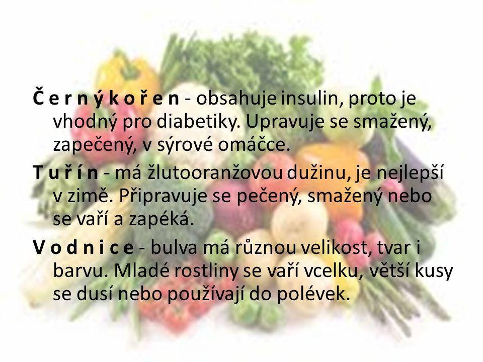 Č e r n ý k o ř e n - obsahuje insulin, proto je vhodný pro diabetiky. Upravuje se smažený, zapečený, v sýrové omáčce. T u ř í n - má žlutooranžovou d
