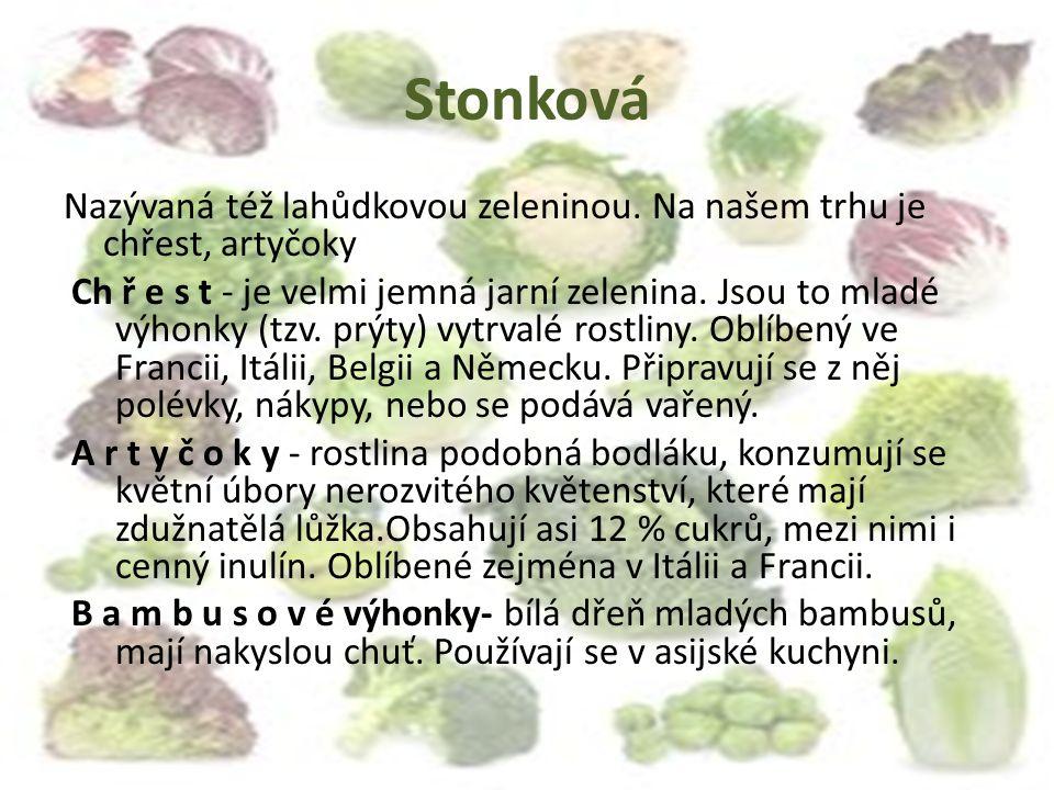 Stonková Nazývaná též lahůdkovou zeleninou. Na našem trhu je chřest, artyčoky Ch ř e s t - je velmi jemná jarní zelenina. Jsou to mladé výhonky (tzv.