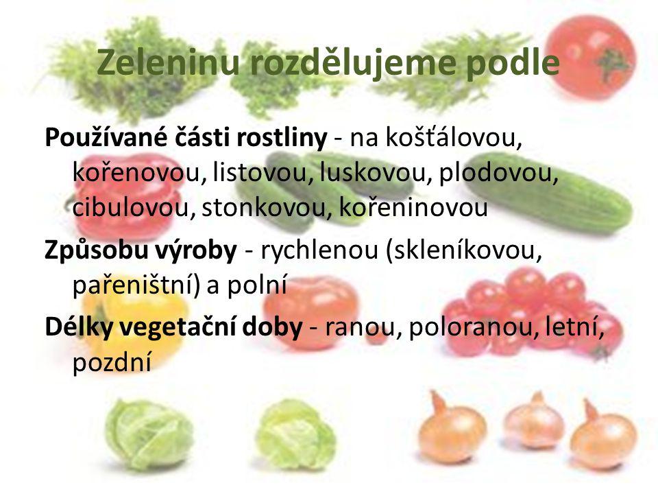Zeleninu rozdělujeme podle Používané části rostliny - na košťálovou, kořenovou, listovou, luskovou, plodovou, cibulovou, stonkovou, kořeninovou Způsob
