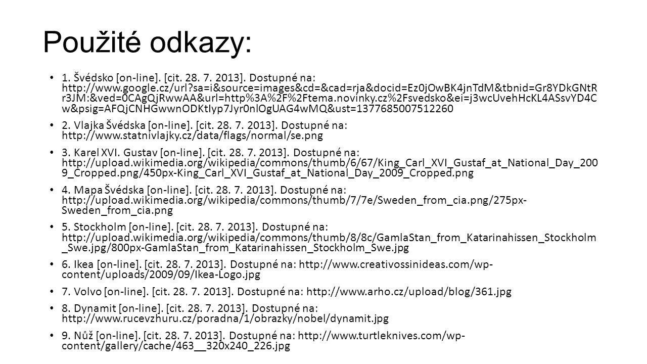 Použité odkazy: 1. Švédsko [on-line]. [cit. 28. 7. 2013]. Dostupné na: http://www.google.cz/url?sa=i&source=images&cd=&cad=rja&docid=Ez0jOwBK4jnTdM&tb