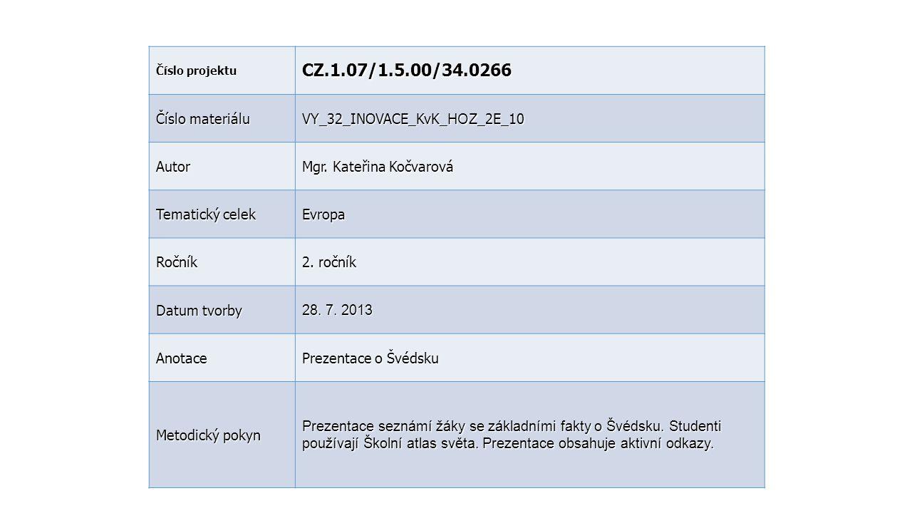 Číslo projektu CZ.1.07/1.5.00/34.0266 Číslo materiálu VY_32_INOVACE_KvK_ HOZ _2E_10 Autor Mgr. Kateřina Kočvarová Tematický celek Evropa Ročník 2. r o