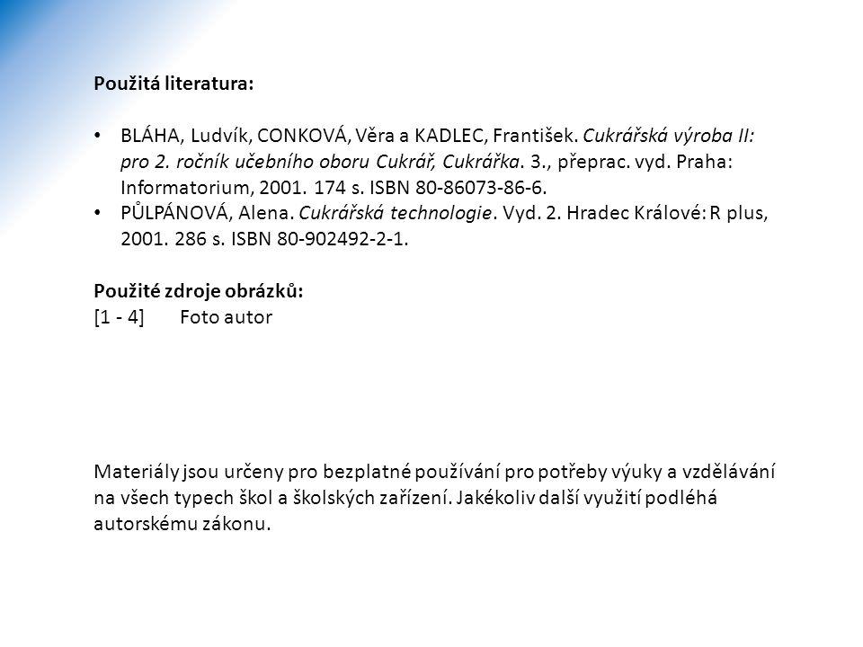 Použitá literatura: BLÁHA, Ludvík, CONKOVÁ, Věra a KADLEC, František. Cukrářská výroba II: pro 2. ročník učebního oboru Cukrář, Cukrářka. 3., přeprac.