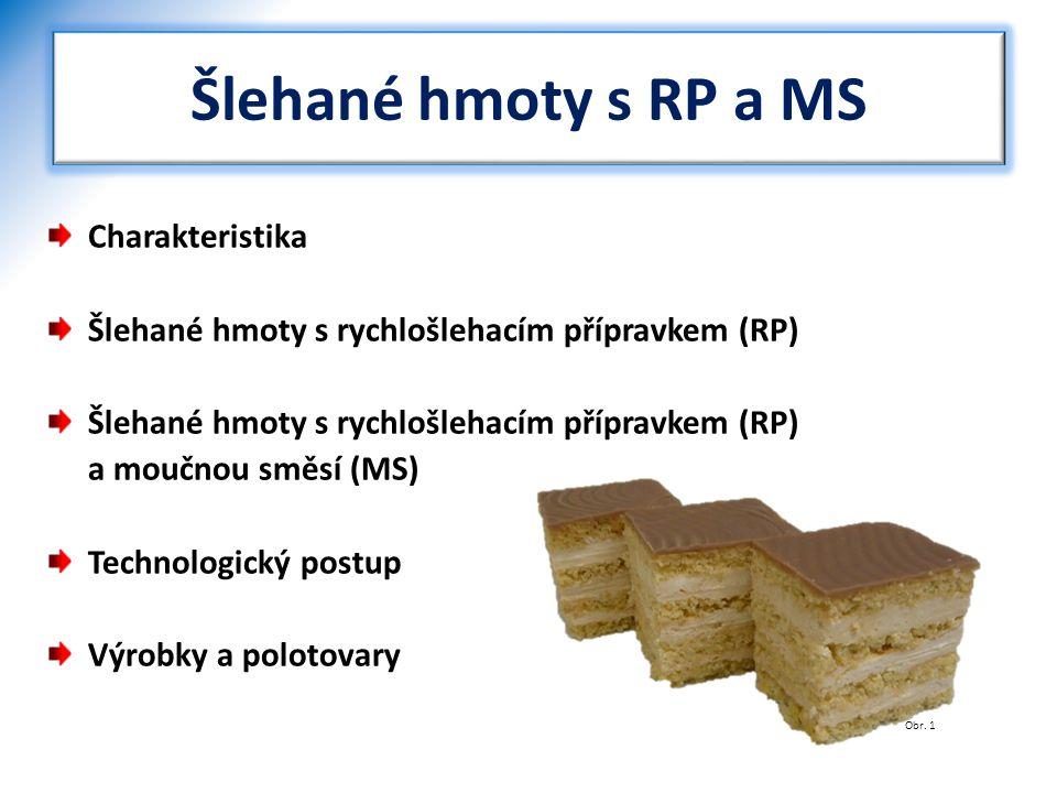 Šlehané hmoty s RP a MS Charakteristika Šlehané hmoty s rychlošlehacím přípravkem (RP) a moučnou směsí (MS) Technologický postup Výrobky a polotovary
