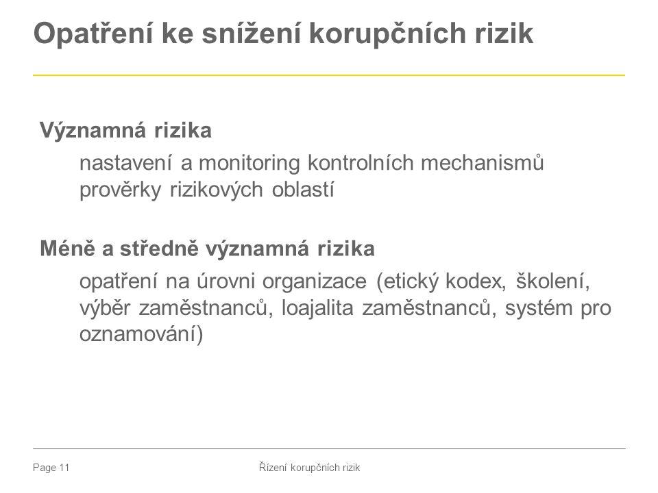 Page 11 Opatření ke snížení korupčních rizik Řízení korupčních rizik Významná rizika nastavení a monitoring kontrolních mechanismů prověrky rizikových