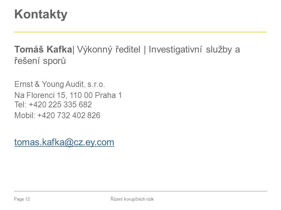 Page 12 Kontakty Tomáš Kafka| Výkonný ředitel | Investigativní služby a řešení sporů Ernst & Young Audit, s.r.o. Na Florenci 15, 110 00 Praha 1 Tel: +