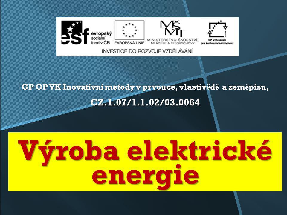 Výroba elektrické energie GP OP VK Inovativní metody v prvouce, vlastiv ě d ě a zem ě pisu, CZ.1.07/1.1.02/03.0064