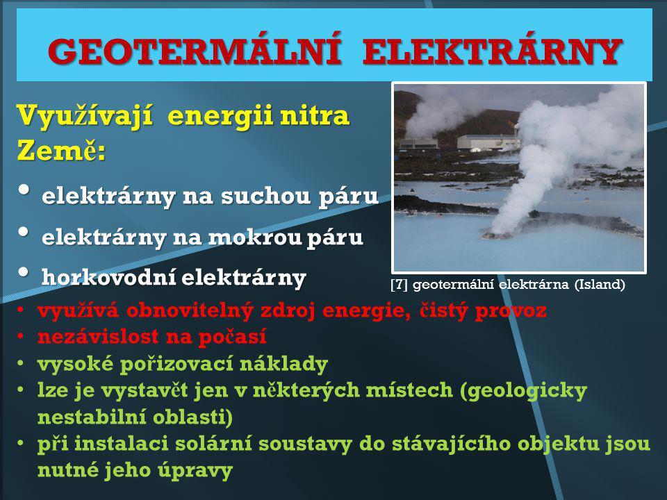GEOTERMÁLNÍ ELEKTRÁRNY Vyu ž ívají energii nitra Zem ě : elektrárny na suchou páru elektrárny na suchou páru elektrárny na mokrou páru elektrárny na m