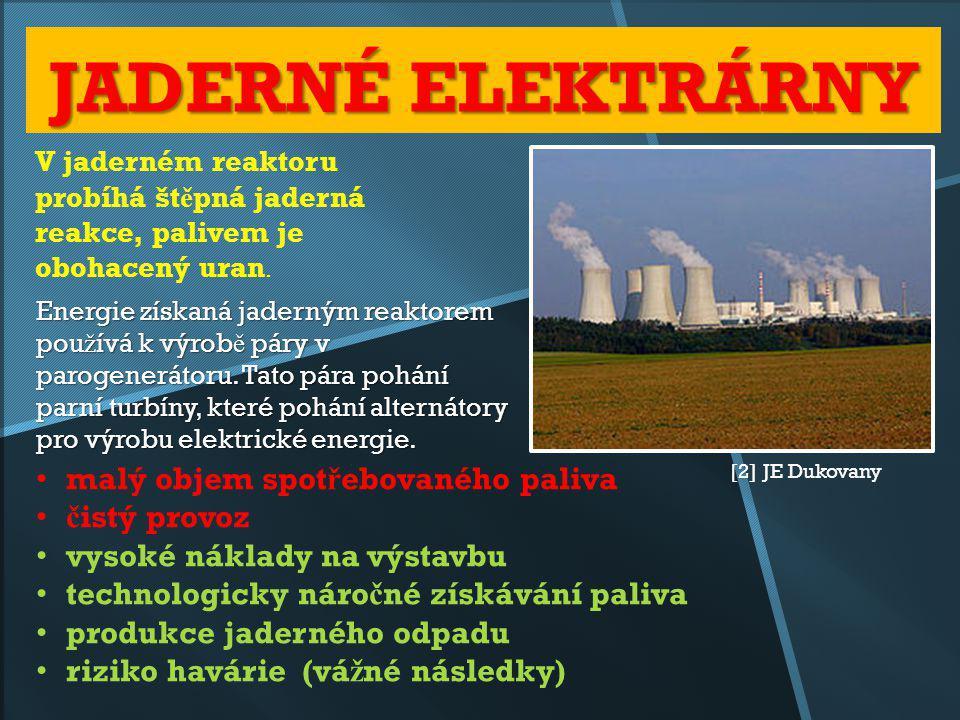 JADERNÉ ELEKTRÁRNY Energie získaná jaderným reaktorem pou ž ívá k výrob ě páry v parogenerátoru. Tato pára pohání parní turbíny, které pohání alternát