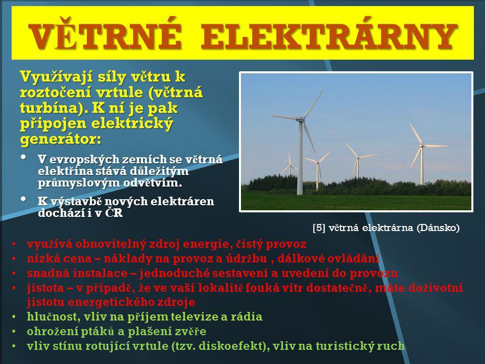 V Ě TRNÉ ELEKTRÁRNY Vyu ž ívají síly v ě tru k rozto č ení vrtule (v ě trná turbína). K ní je pak p ř ipojen elektrický generátor: V evropských zemích