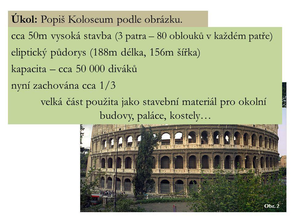 K OLOSEUM flaviovský amfiteátr (Amphitheatrum Flavium), Řím Obr. 2 Úkol: Co je to amfiteátr? Úkol: Vyjmenuj všechny římské císaře z dynastie Flaviovců