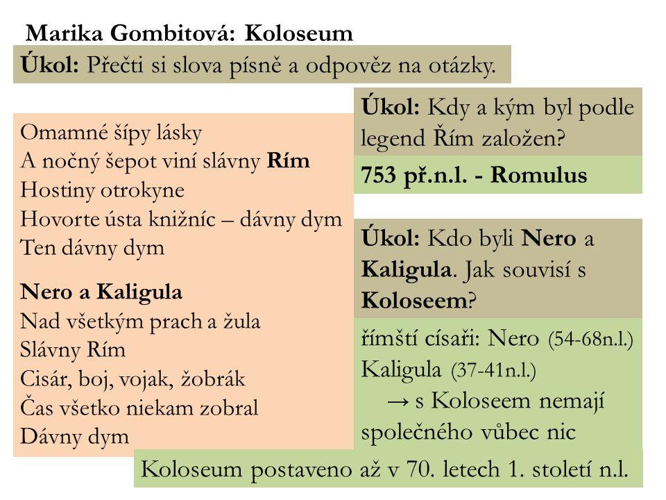 K OLOSEUM Obr. 3 Úkol: Popiš obrázek. popravy křesťanů v Koloseu - upalování, ukřižování, rozsápání zvířaty… přezdíváno Římská aréna smrti do 5. stole