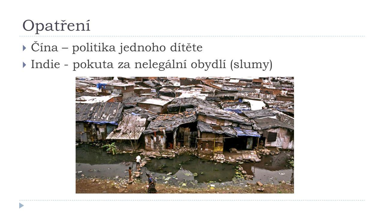 Opatření  Čína – politika jednoho dítěte  Indie - pokuta za nelegální obydlí (slumy)