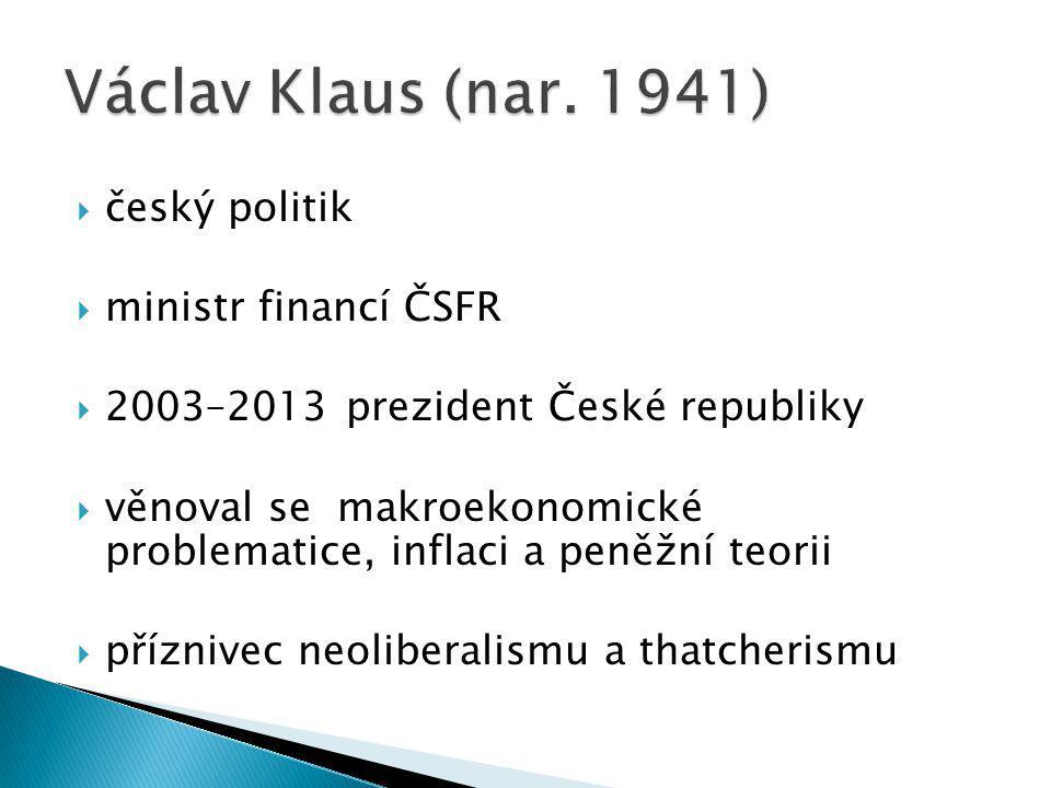  český politik  ministr financí ČSFR  2003–2013 prezident České republiky  věnoval se makroekonomické problematice, inflaci a peněžní teorii  příznivec neoliberalismu a thatcherismu