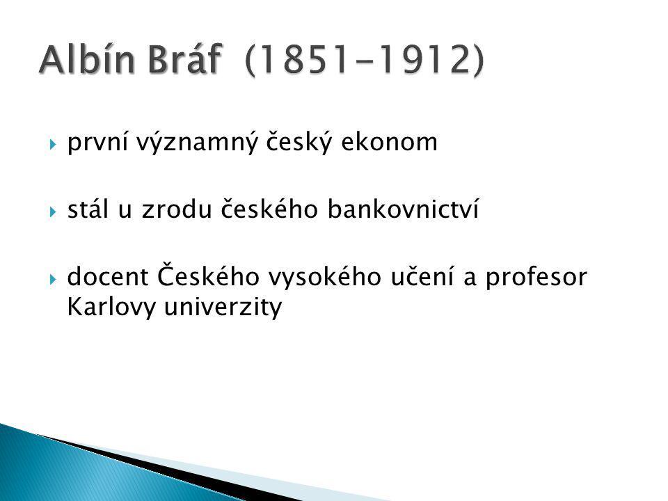  první významný český ekonom  stál u zrodu českého bankovnictví  docent Českého vysokého učení a profesor Karlovy univerzity