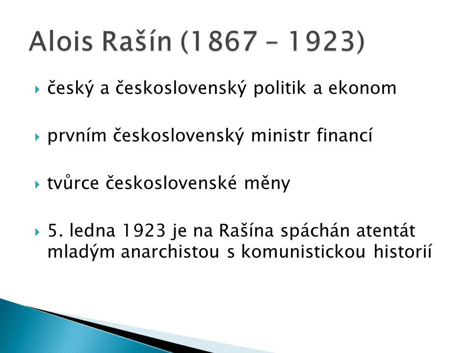  český a československý politik a ekonom  prvním československý ministr financí  tvůrce československé měny  5. ledna 1923 je na Rašína spáchán at