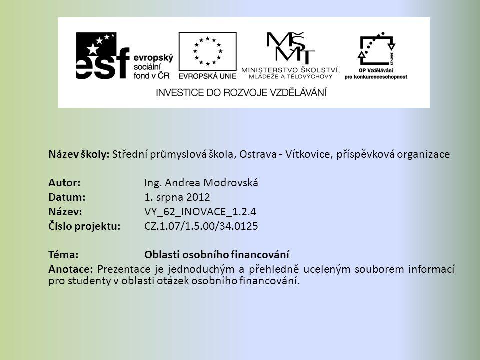 Název školy: Střední průmyslová škola, Ostrava - Vítkovice, příspěvková organizace Autor: Ing. Andrea Modrovská Datum: 1. srpna 2012 Název: VY_62_INOV