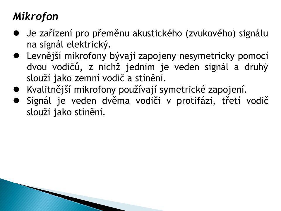 Mikrofon Je zařízení pro přeměnu akustického (zvukového) signálu na signál elektrický. Levnější mikrofony bývají zapojeny nesymetricky pomocí dvou vod