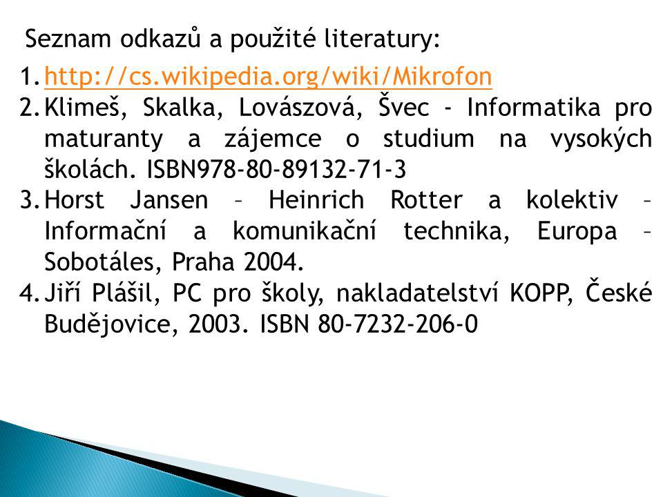 1.http://cs.wikipedia.org/wiki/Mikrofonhttp://cs.wikipedia.org/wiki/Mikrofon 2.Klimeš, Skalka, Lovászová, Švec - Informatika pro maturanty a zájemce o