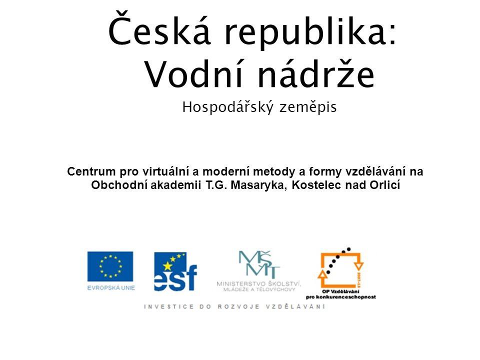Česká republika: Vodní nádrže Hospodářský zeměpis Centrum pro virtuální a moderní metody a formy vzdělávání na Obchodní akademii T.G. Masaryka, Kostel