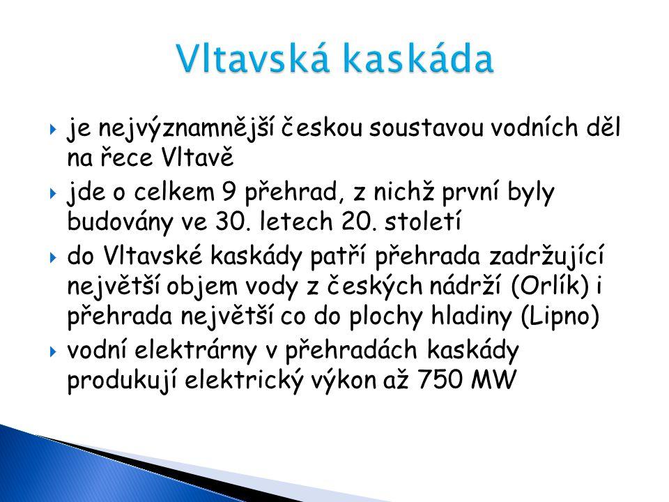 je nejvýznamnější českou soustavou vodních děl na řece Vltavě  jde o celkem 9 přehrad, z nichž první byly budovány ve 30. letech 20. století  do V