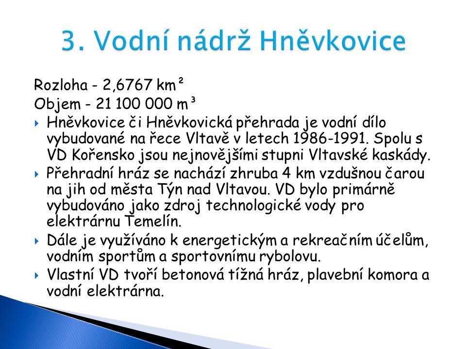Rozloha - 2,6767 km² Objem - 21 100 000 m³  Hněvkovice či Hněvkovická přehrada je vodní dílo vybudované na řece Vltavě v letech 1986-1991. Spolu s VD