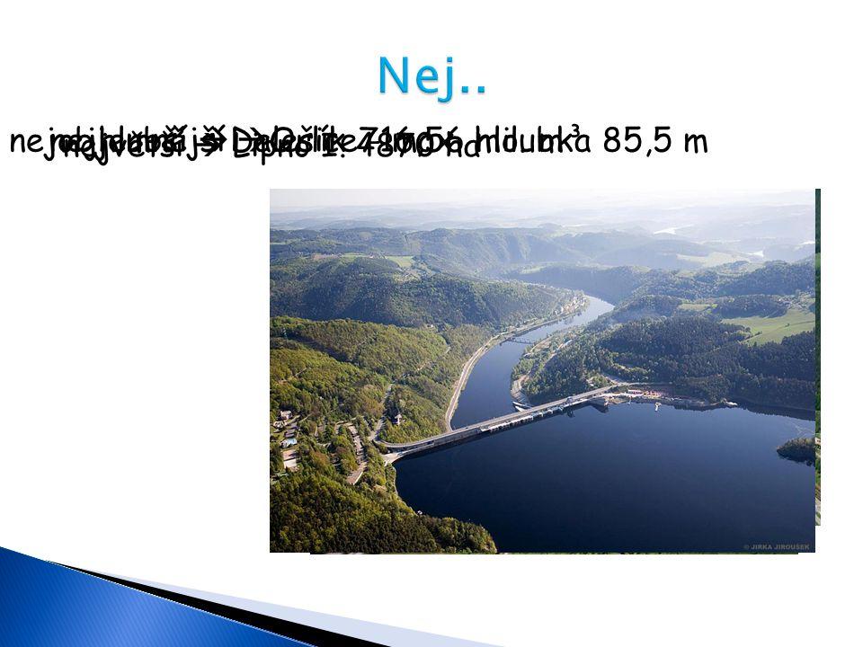 největší  Lipno I. 4870 ha nejhlubší  Dalešice - max. hloubka 85,5 mnejobjemnější  Orlík 716,56 mil. m³