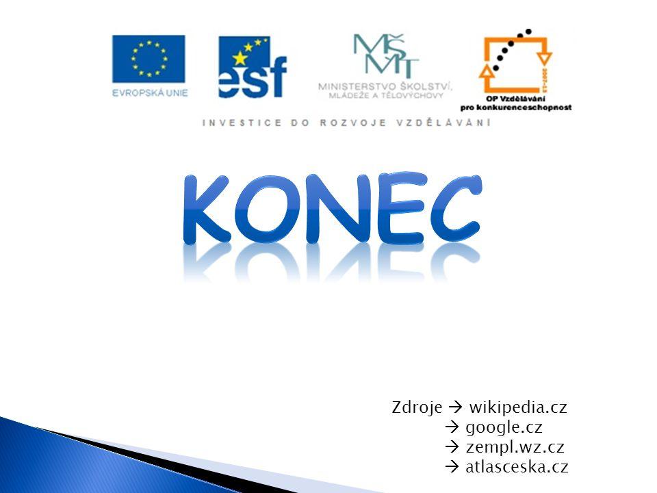 Zdroje  wikipedia.cz  google.cz  zempl.wz.cz  atlasceska.cz