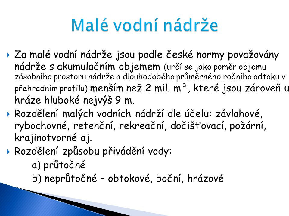  Za malé vodní nádrže jsou podle české normy považovány nádrže s akumulačním objemem (určí se jako poměr objemu zásobního prostoru nádrže a dlouhodob