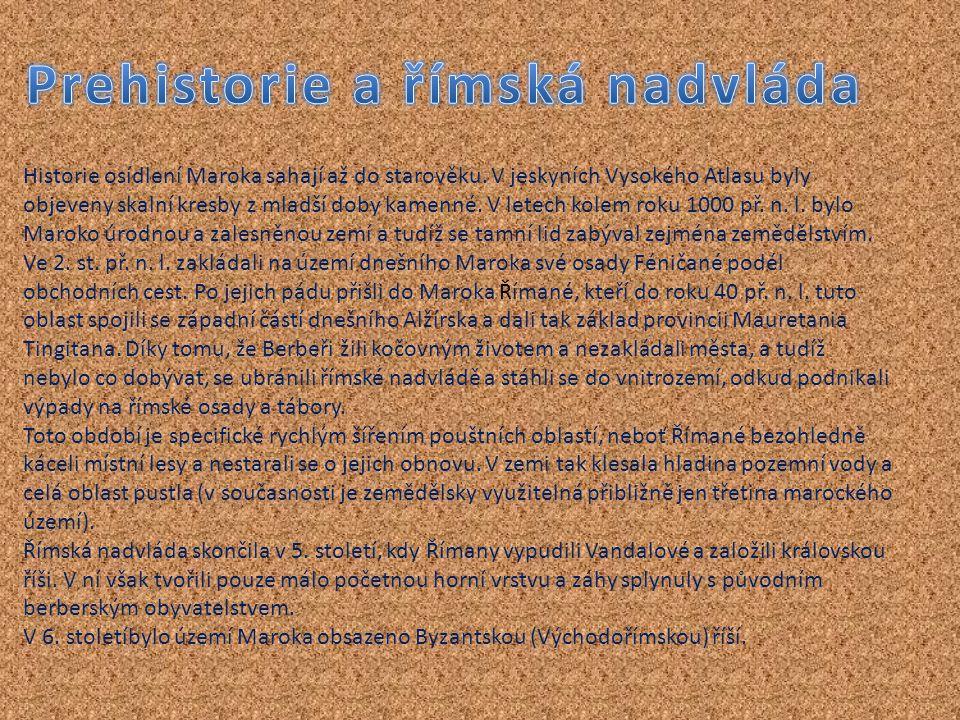 Historie osídlení Maroka sahají až do starověku. V jeskyních Vysokého Atlasu byly objeveny skalní kresby z mladší doby kamenné. V letech kolem roku 10