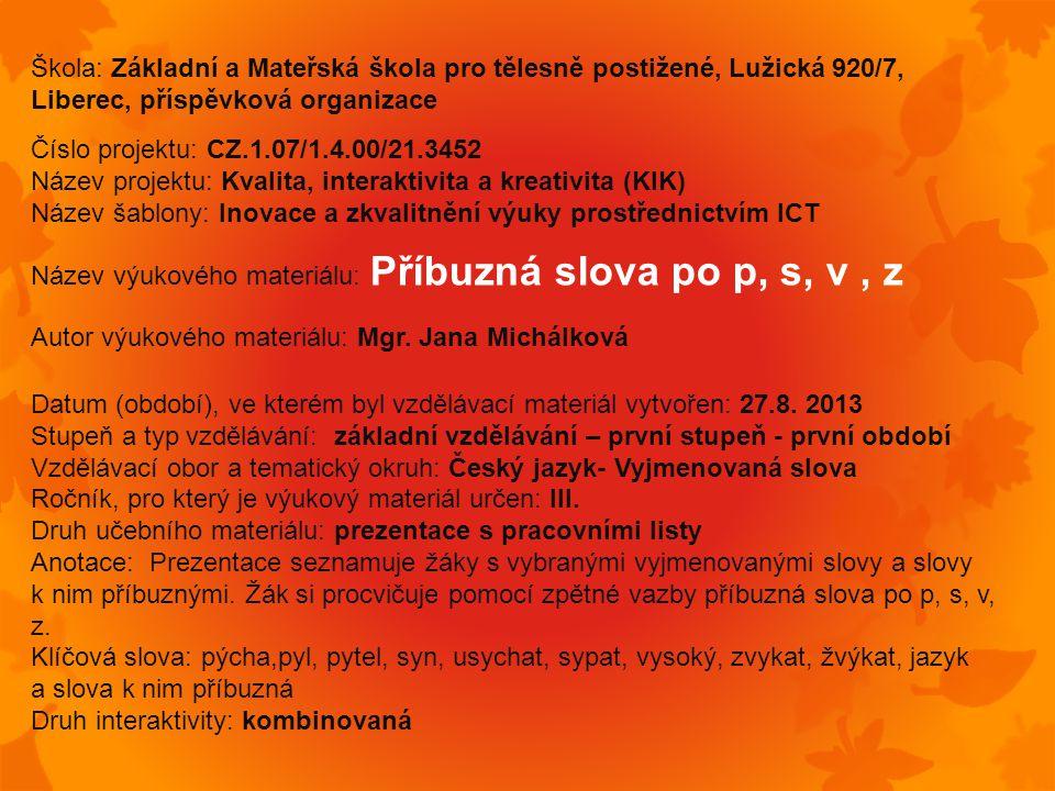 VY_32_INOVACE_Čj.07.19.1 z 1 Příbuzná slova k vyjmenovaným slovům po: Mgr. Jana Michálková Základní škola a Mateřská škola pro tělesně postižené, Libe