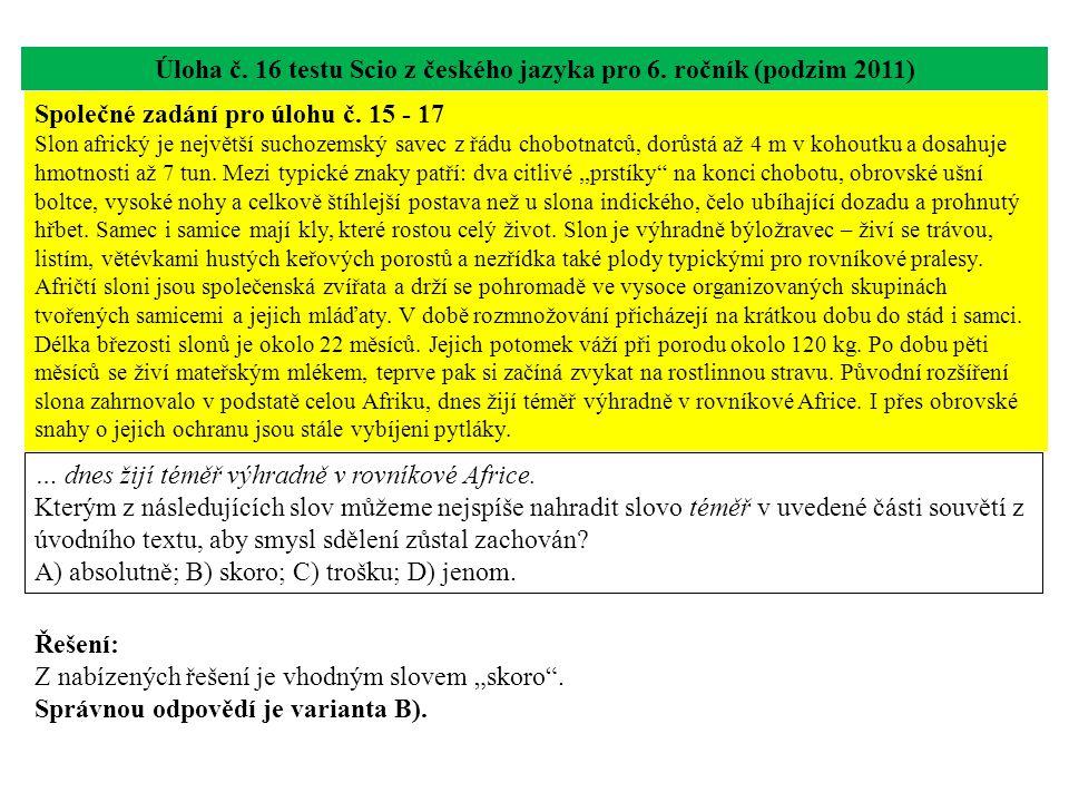 Úloha č. 16 testu Scio z českého jazyka pro 6. ročník (podzim 2011) … dnes žijí téměř výhradně v rovníkové Africe. Kterým z následujících slov můžeme