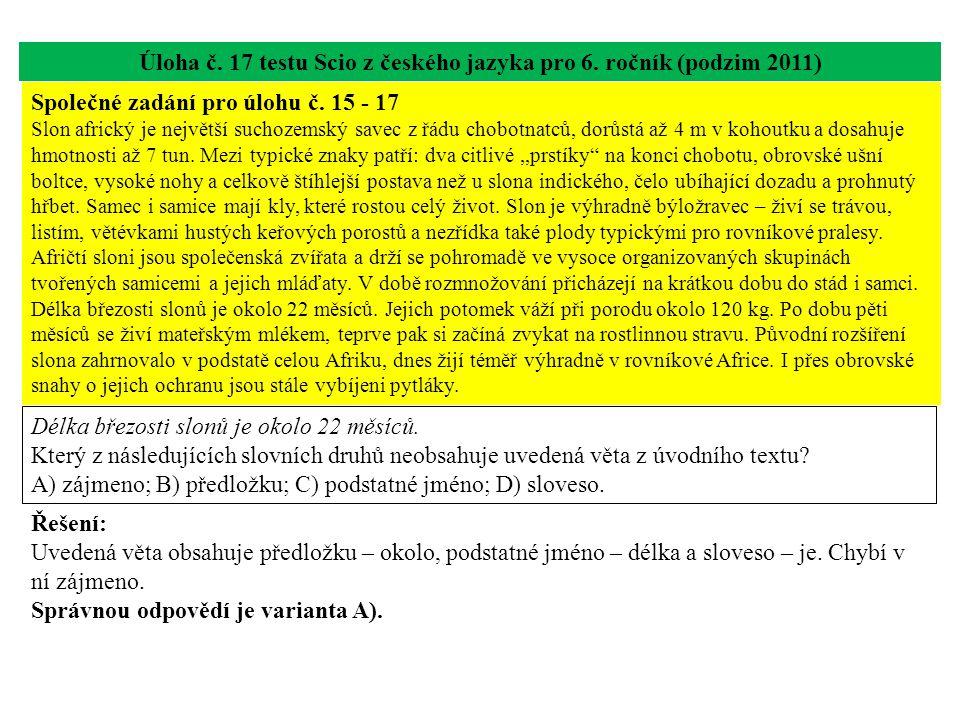 Úloha č. 17 testu Scio z českého jazyka pro 6. ročník (podzim 2011) Délka březosti slonů je okolo 22 měsíců. Který z následujících slovních druhů neob