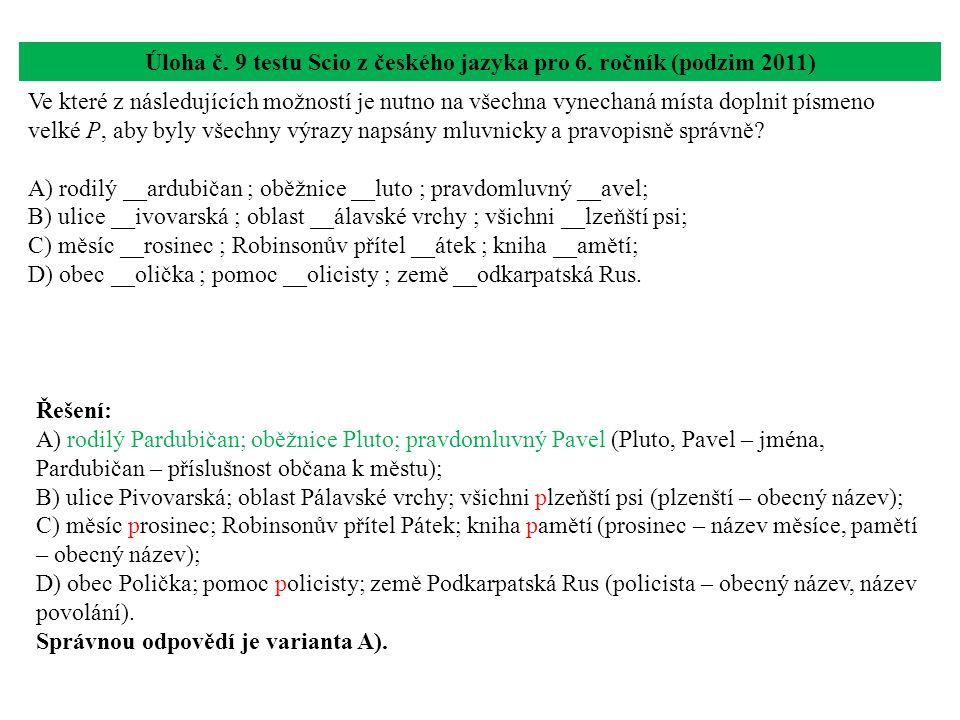 Úloha č. 9 testu Scio z českého jazyka pro 6. ročník (podzim 2011) Ve které z následujících možností je nutno na všechna vynechaná místa doplnit písme