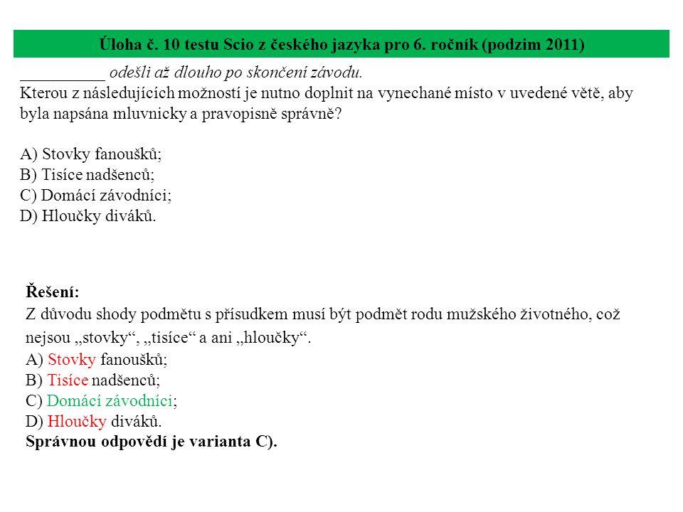 Úloha č. 10 testu Scio z českého jazyka pro 6. ročník (podzim 2011) __________ odešli až dlouho po skončení závodu. Kterou z následujících možností je