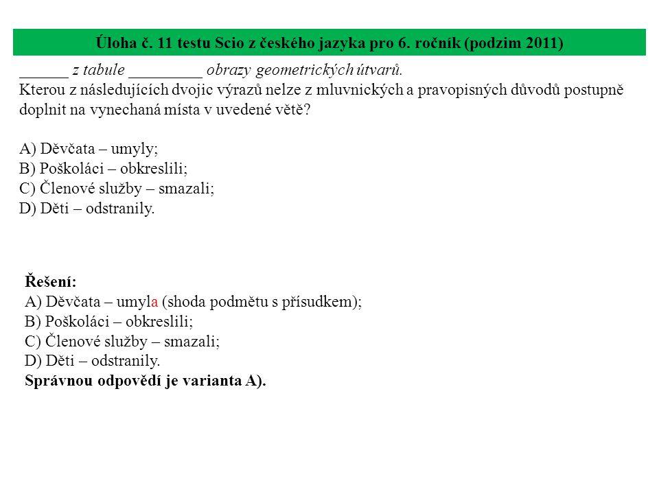 Úloha č. 11 testu Scio z českého jazyka pro 6. ročník (podzim 2011) ______ z tabule _________ obrazy geometrických útvarů. Kterou z následujících dvoj