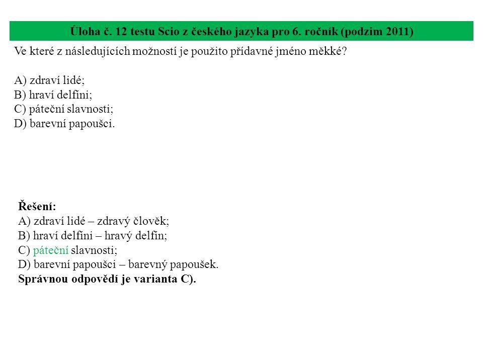 Úloha č. 12 testu Scio z českého jazyka pro 6. ročník (podzim 2011) Ve které z následujících možností je použito přídavné jméno měkké? A) zdraví lidé;