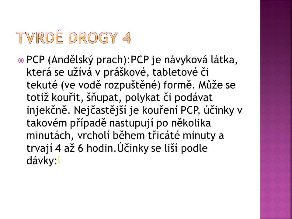  PCP (Andělský prach):PCP je návyková látka, která se užívá v práškové, tabletové či tekuté (ve vodě rozpuštěné) formě. Může se totiž kouřit, šňupat,