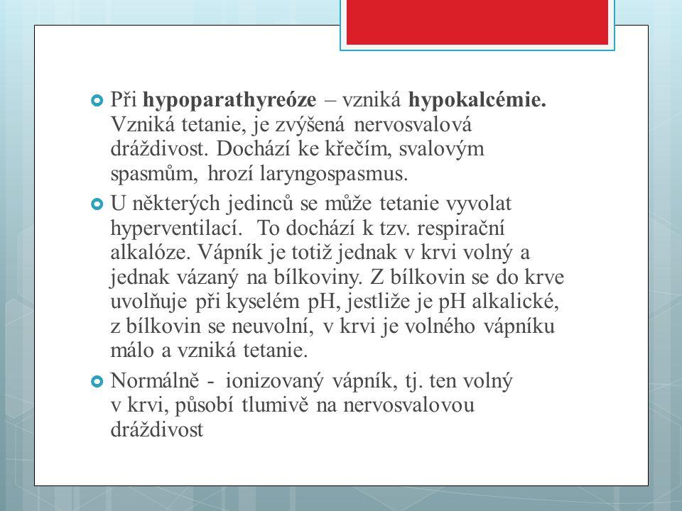  Při hypoparathyreóze – vzniká hypokalcémie.Vzniká tetanie, je zvýšená nervosvalová dráždivost.