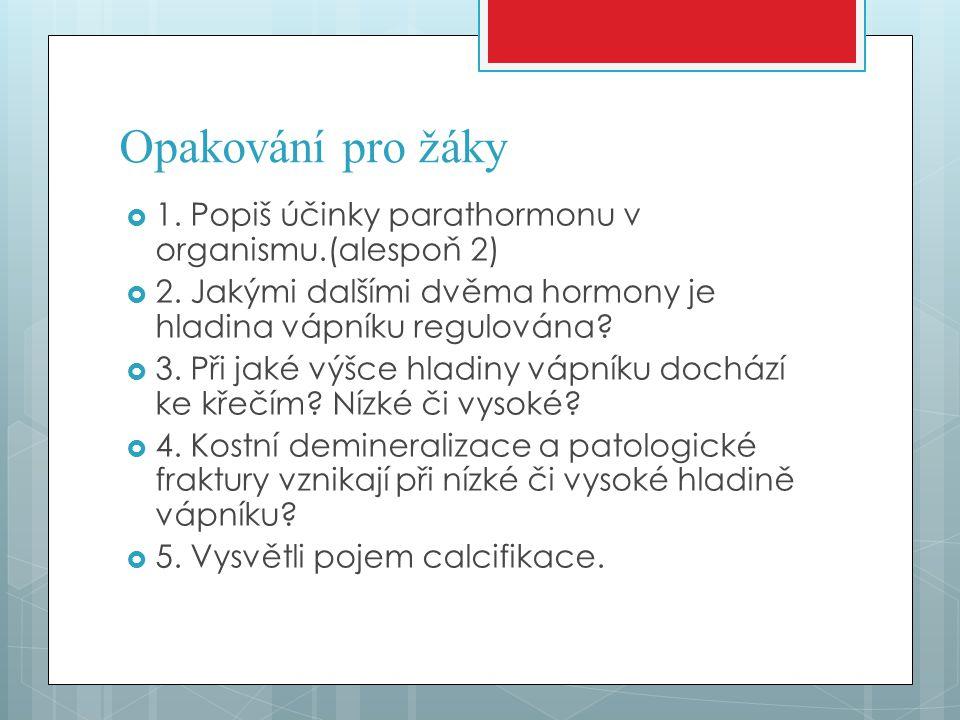 Opakování pro žáky  1.Popiš účinky parathormonu v organismu.(alespoň 2)  2.