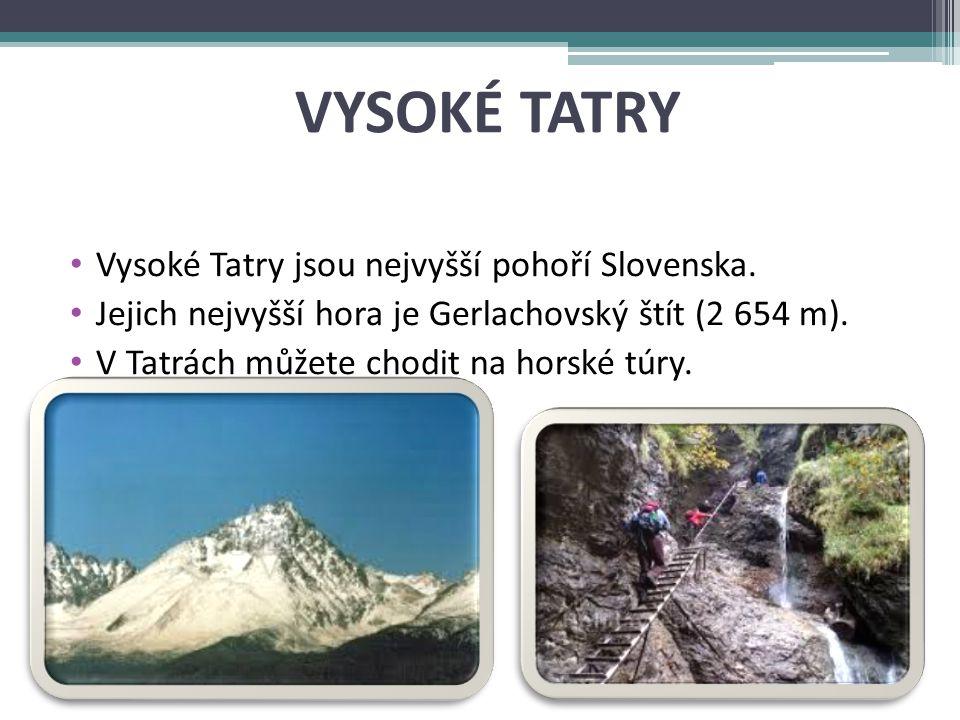 VYSOKÉ TATRY Vysoké Tatry jsou nejvyšší pohoří Slovenska.