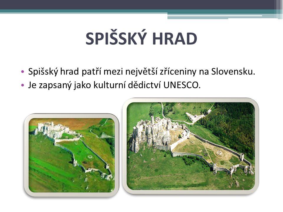SPIŠSKÝ HRAD Spišský hrad patří mezi největší zříceniny na Slovensku.