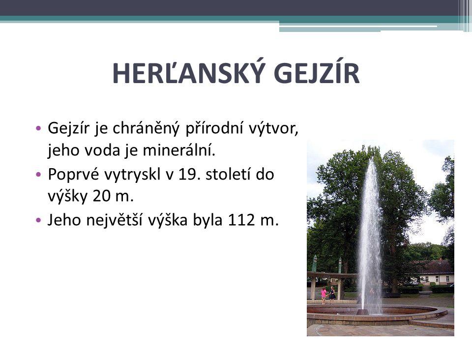 HERĽANSKÝ GEJZÍR Gejzír je chráněný přírodní výtvor, jeho voda je minerální.