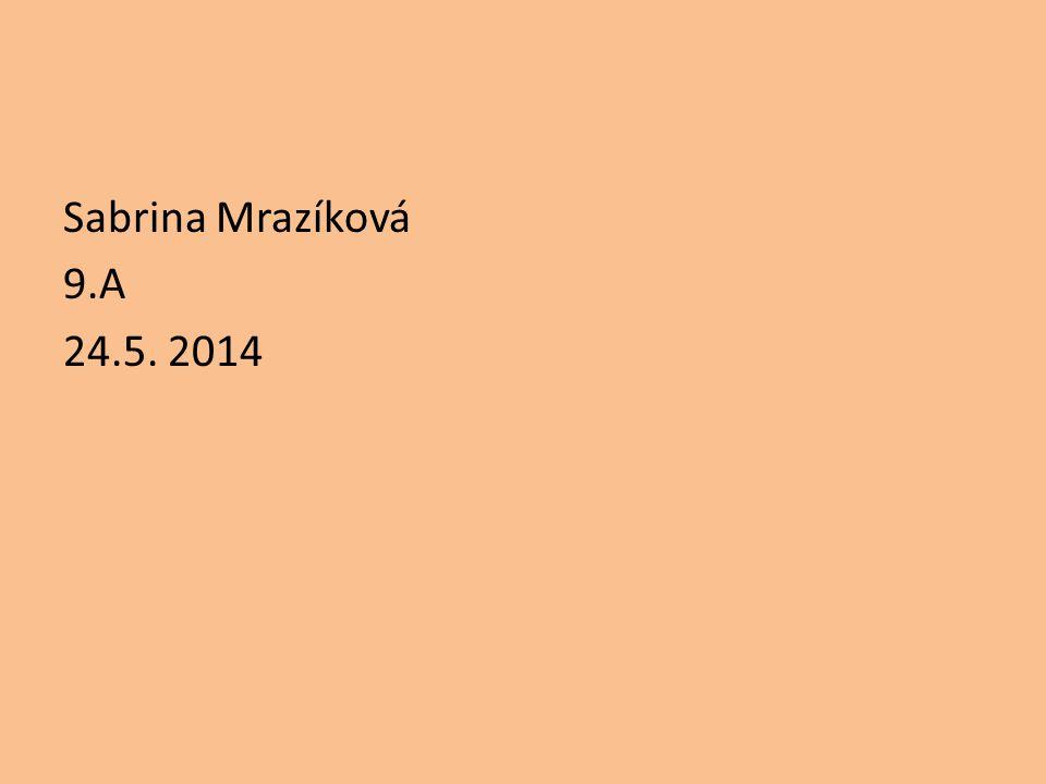 Sabrina Mrazíková 9.A 24.5. 2014