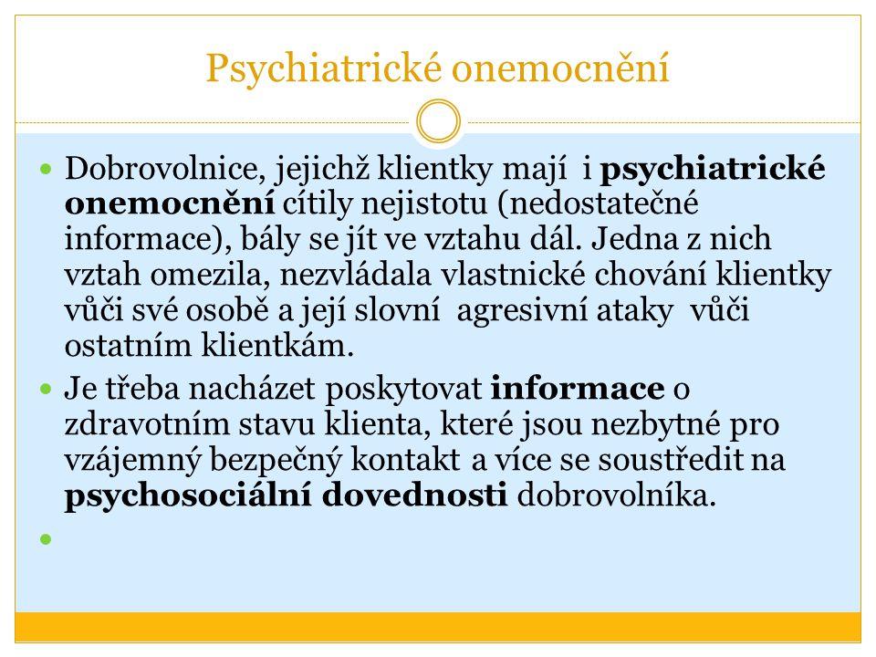 Psychiatrické onemocnění Dobrovolnice, jejichž klientky mají i psychiatrické onemocnění cítily nejistotu (nedostatečné informace), bály se jít ve vztahu dál.