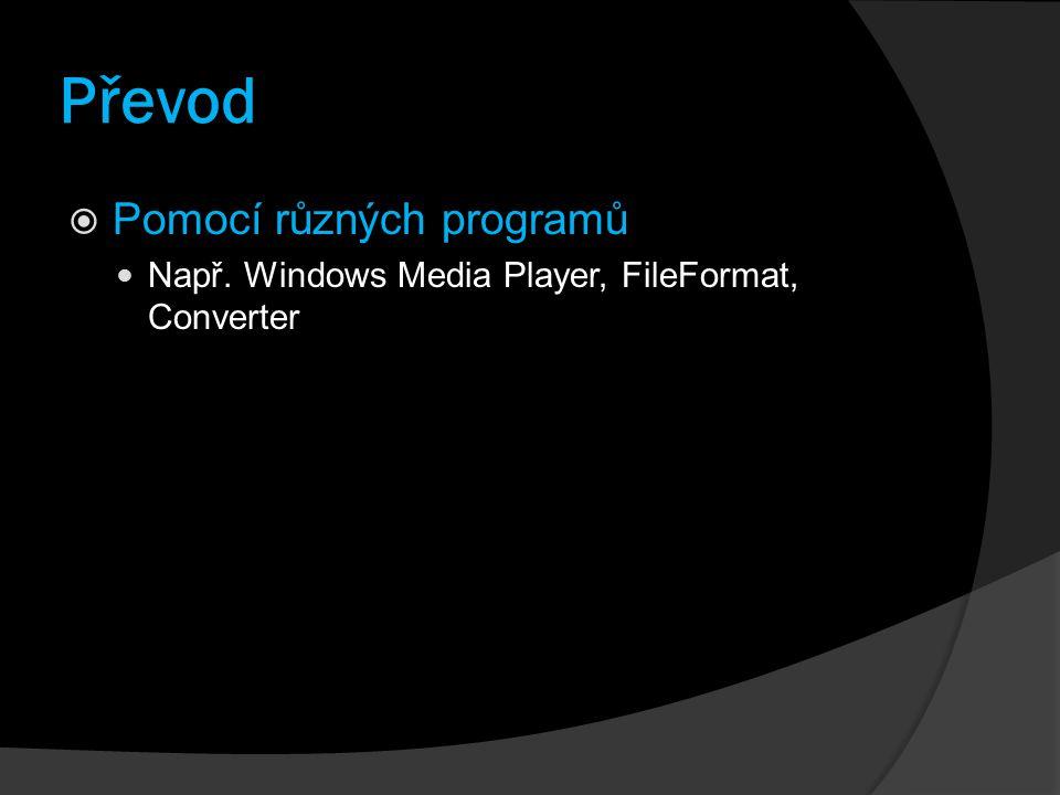 Převod  Pomocí různých programů Např. Windows Media Player, FileFormat, Converter