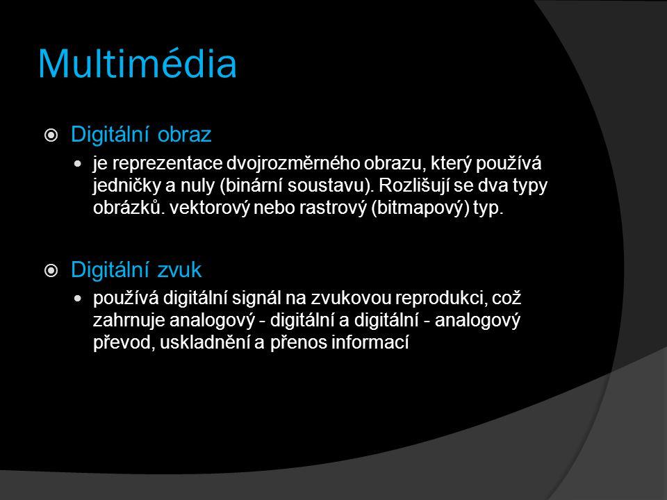 Multimédia  Digitální obraz je reprezentace dvojrozměrného obrazu, který používá jedničky a nuly (binární soustavu). Rozlišují se dva typy obrázků. v