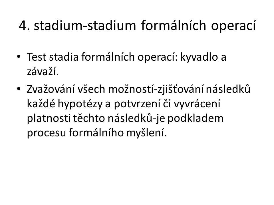 4. stadium-stadium formálních operací Test stadia formálních operací: kyvadlo a závaží. Zvažování všech možností-zjišťování následků každé hypotézy a